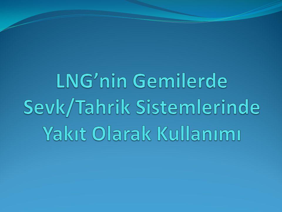 LNG'nin Gemilerde Sevk/Tahrik Sistemlerinde Yakıt Olarak Kullanımı