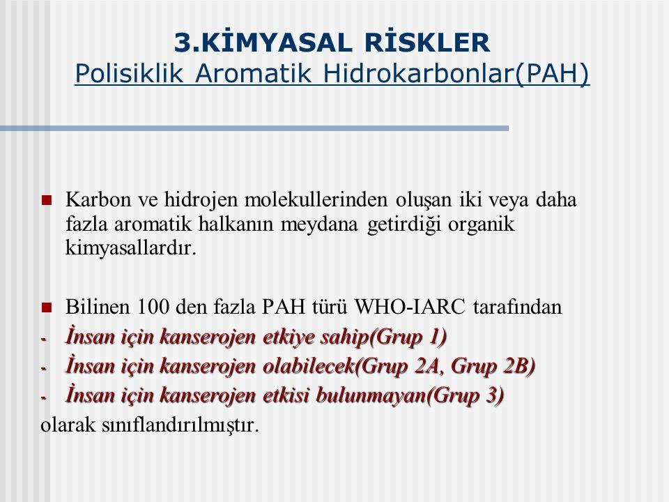 3.KİMYASAL RİSKLER Polisiklik Aromatik Hidrokarbonlar(PAH)