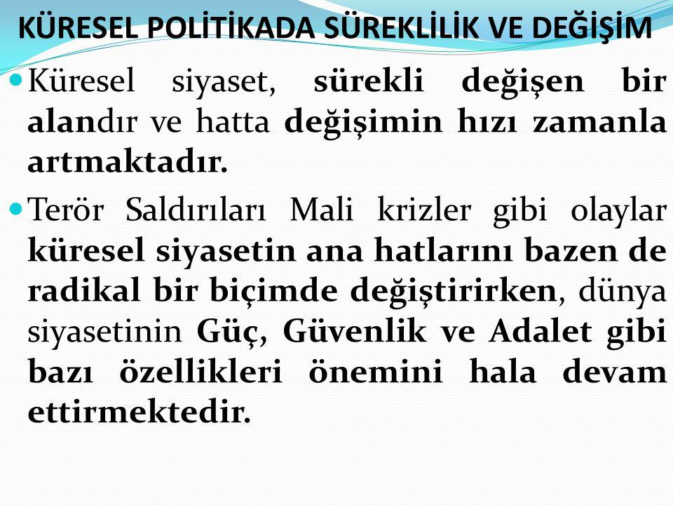 KÜRESEL POLİTİKADA SÜREKLİLİK VE DEĞİŞİM