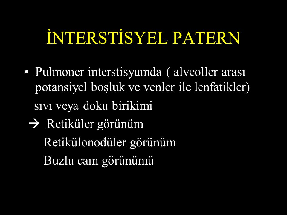 İNTERSTİSYEL PATERN Pulmoner interstisyumda ( alveoller arası potansiyel boşluk ve venler ile lenfatikler)