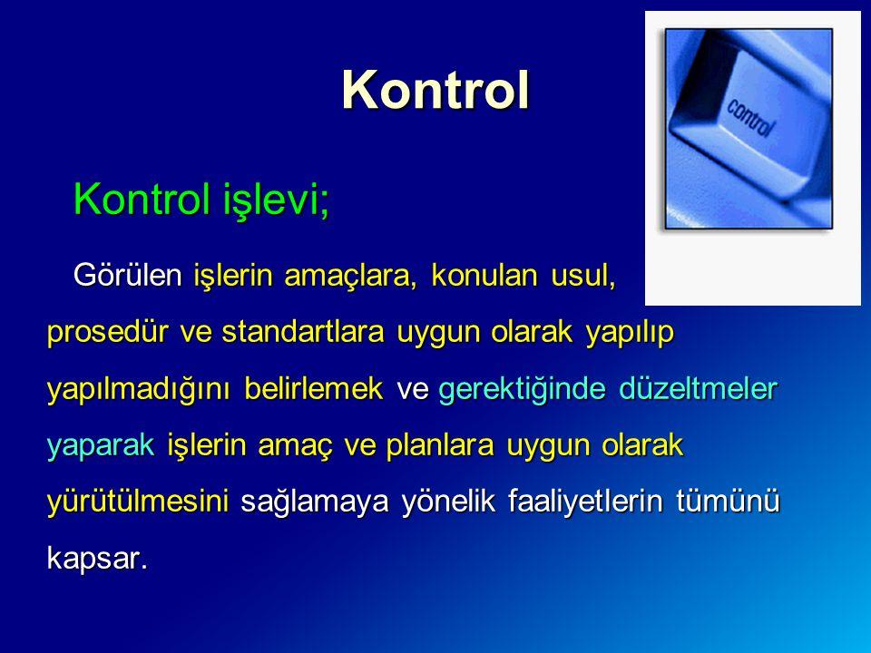 Kontrol Kontrol işlevi; Görülen işlerin amaçlara, konulan usul,