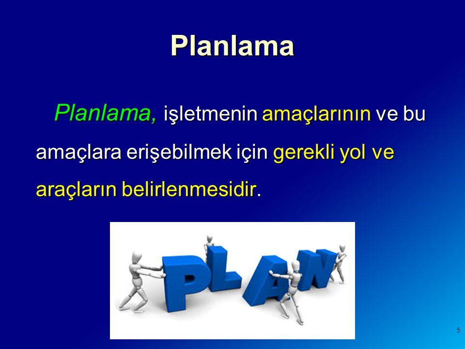 Planlama Planlama, işletmenin amaçlarının ve bu amaçlara erişebilmek için gerekli yol ve araçların belirlenmesidir.