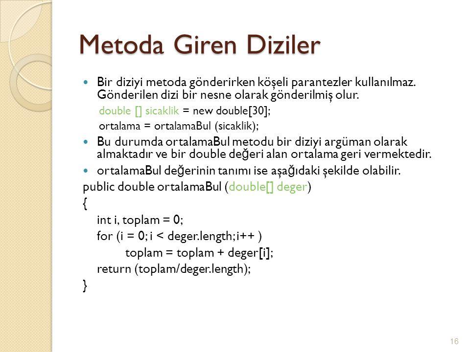 Metoda Giren Diziler Bir diziyi metoda gönderirken köşeli parantezler kullanılmaz. Gönderilen dizi bir nesne olarak gönderilmiş olur.