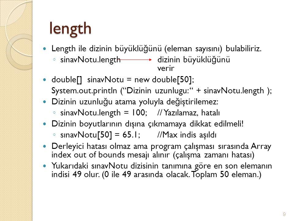 length Length ile dizinin büyüklüğünü (eleman sayısını) bulabiliriz.