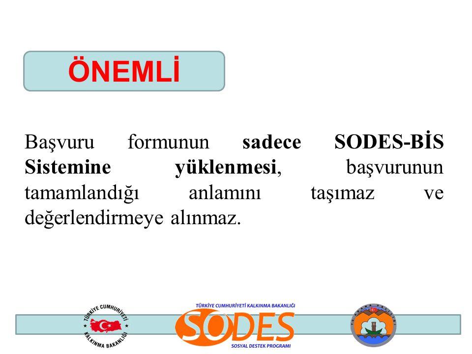 ÖNEMLİ Başvuru formunun sadece SODES-BİS Sistemine yüklenmesi, başvurunun tamamlandığı anlamını taşımaz ve değerlendirmeye alınmaz.