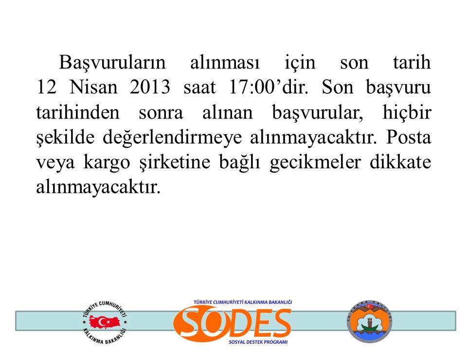 Başvuruların alınması için son tarih 12 Nisan 2013 saat 17:00'dir