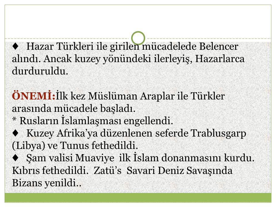 ♦ Hazar Türkleri ile girilen mücadelede Belencer alındı