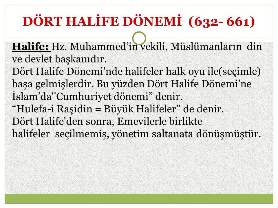 DÖRT HALİFE DÖNEMİ (632- 661) Halife: Hz. Muhammed'in vekili, Müslümanların din ve devlet başkanıdır.