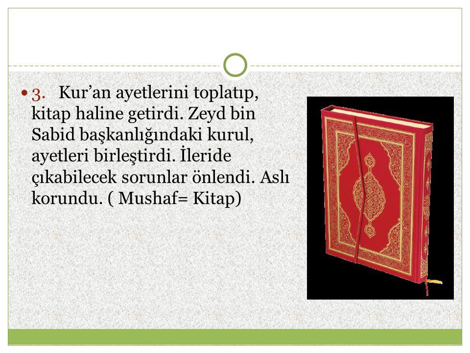 3. Kur'an ayetlerini toplatıp, kitap haline getirdi