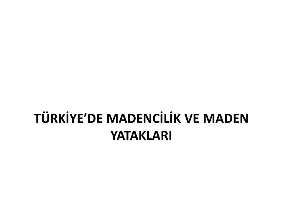 TÜRKİYE'DE MADENCİLİK VE MADEN YATAKLARI