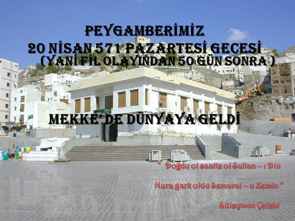 PEYGAMBERİMİZ 20 NİSAN 571 PAZARTESİ GECESİ MEKKE' DE DÜNYAYA GELDİ