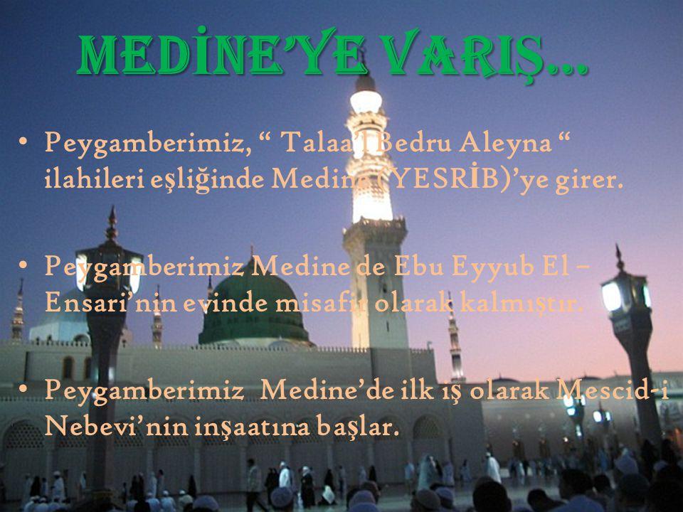 MEDİNE'YE VARIŞ… Peygamberimiz, Talaa'l Bedru Aleyna ilahileri eşliğinde Medine (YESRİB)'ye girer.