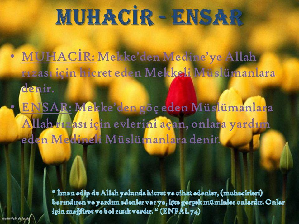 MUHACİR - ENSAR MUHACİR: Mekke'den Medine'ye Allah rızası için hicret eden Mekkeli Müslümanlara denir.