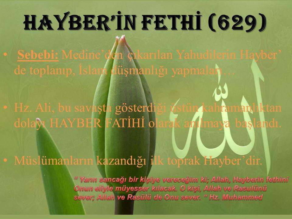 HAYBER'İN FETHİ (629) Sebebi: Medine'den çıkarılan Yahudilerin Hayber' de toplanıp, İslam düşmanlığı yapmaları…