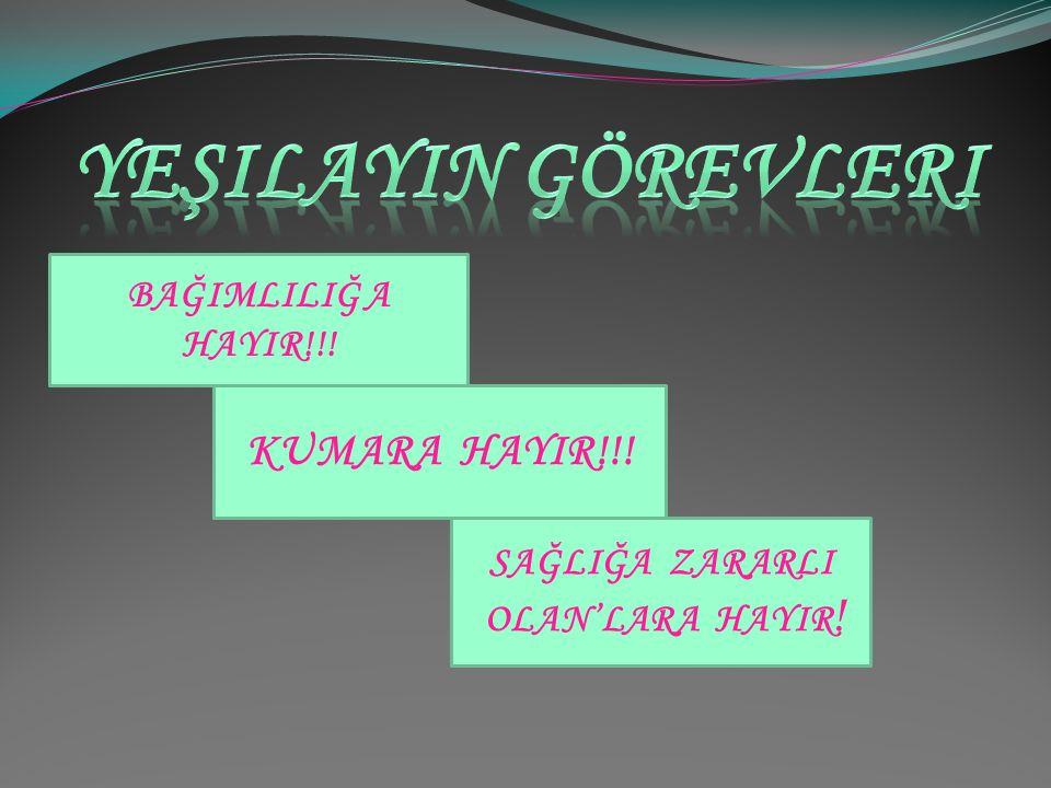 Yeşilayin görevleri KUMARA HAYIR!!! BAĞIMLILIĞ A HAYIR!!!