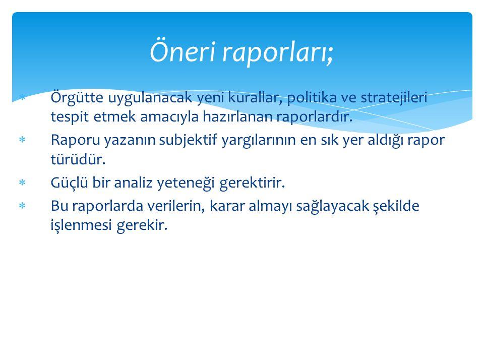 Öneri raporları; Örgütte uygulanacak yeni kurallar, politika ve stratejileri tespit etmek amacıyla hazırlanan raporlardır.