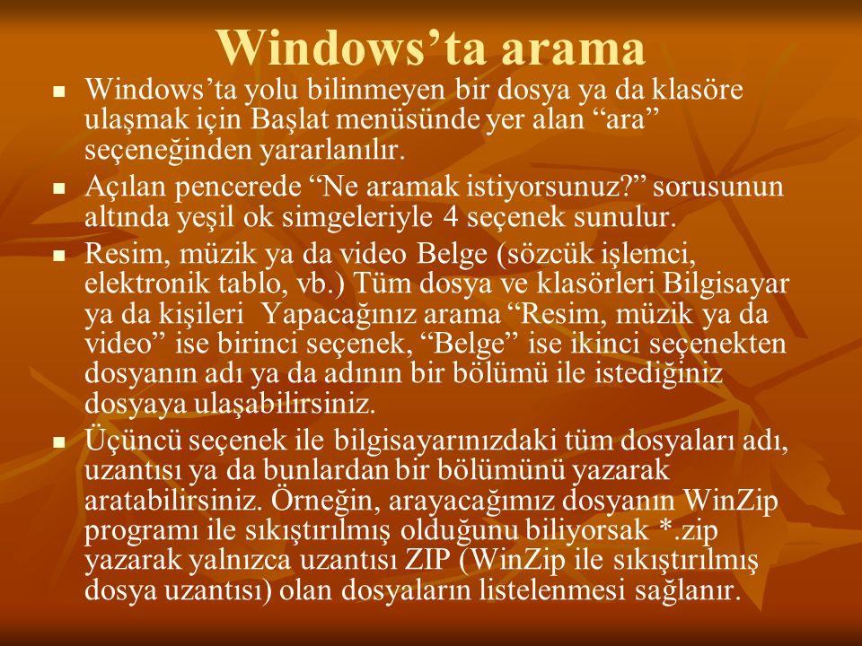Windows'ta arama Windows'ta yolu bilinmeyen bir dosya ya da klasöre ulaşmak için Başlat menüsünde yer alan ara seçeneğinden yararlanılır.