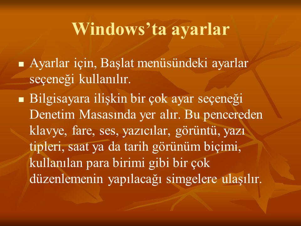 Windows'ta ayarlar Ayarlar için, Başlat menüsündeki ayarlar seçeneği kullanılır.