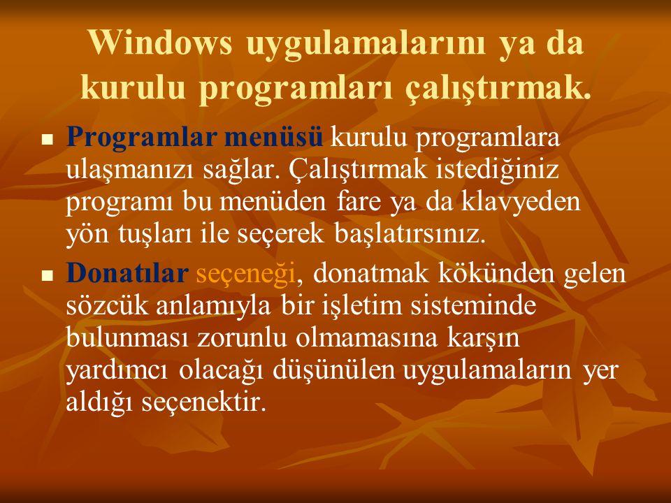 Windows uygulamalarını ya da kurulu programları çalıştırmak.