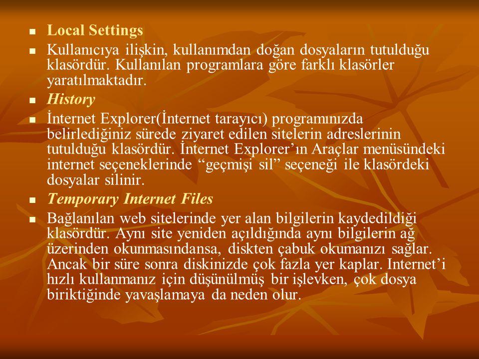 Local Settings Kullanıcıya ilişkin, kullanımdan doğan dosyaların tutulduğu klasördür. Kullanılan programlara göre farklı klasörler yaratılmaktadır.