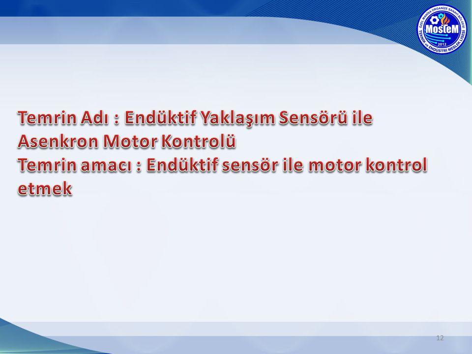 Temrin Adı : Endüktif Yaklaşım Sensörü ile Asenkron Motor Kontrolü Temrin amacı : Endüktif sensör ile motor kontrol etmek