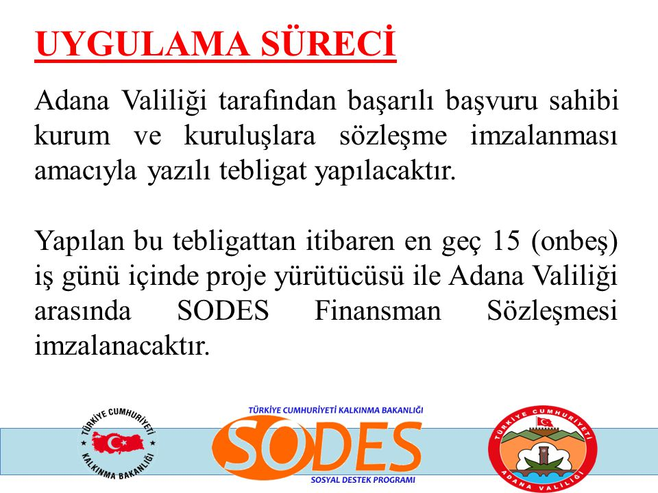UYGULAMA SÜRECİ Adana Valiliği tarafından başarılı başvuru sahibi kurum ve kuruluşlara sözleşme imzalanması amacıyla yazılı tebligat yapılacaktır.