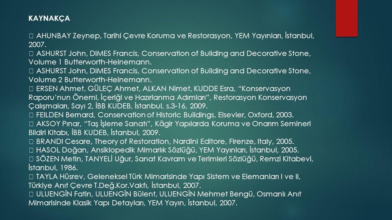 KAYNAKÇA  AHUNBAY Zeynep, Tarihi Çevre Koruma ve Restorasyon, YEM Yayınları, İstanbul, 2007.