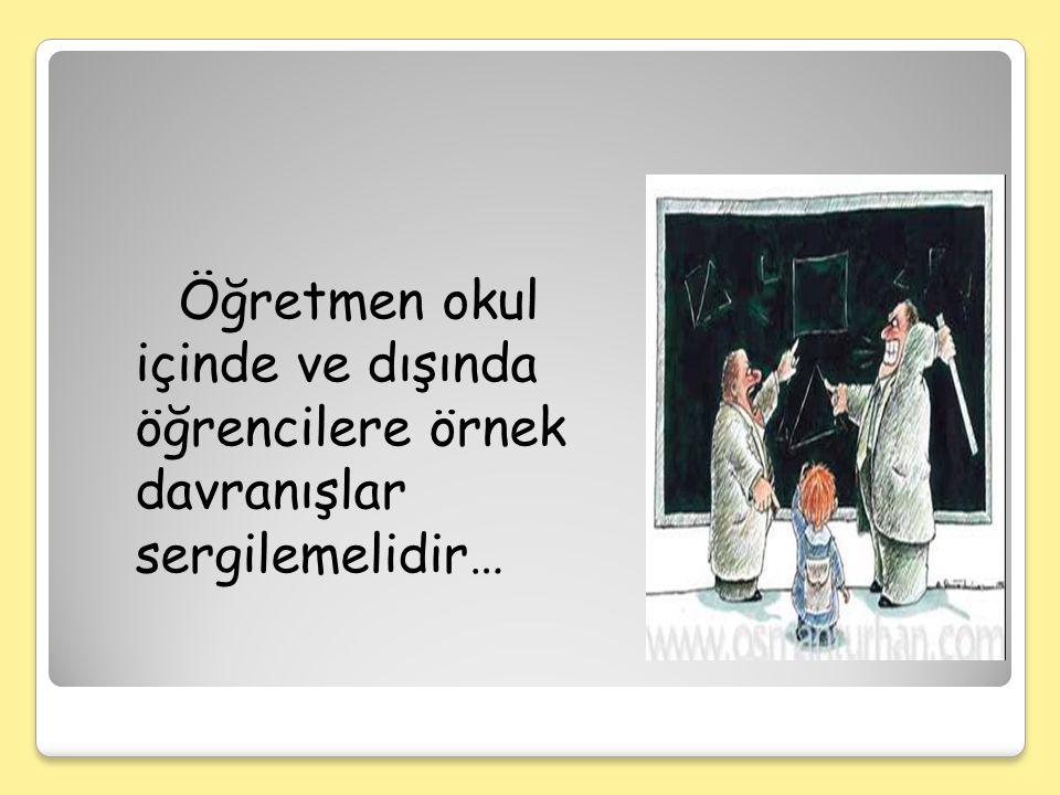 Öğretmen okul içinde ve dışında öğrencilere örnek davranışlar sergilemelidir…