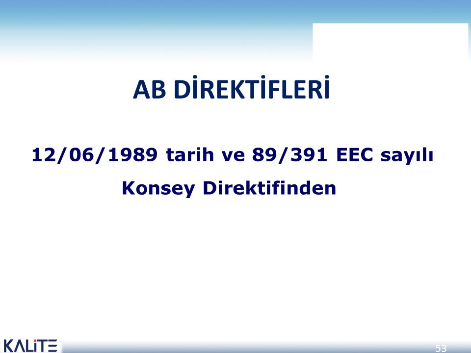 AB DİREKTİFLERİ 12/06/1989 tarih ve 89/391 EEC sayılı