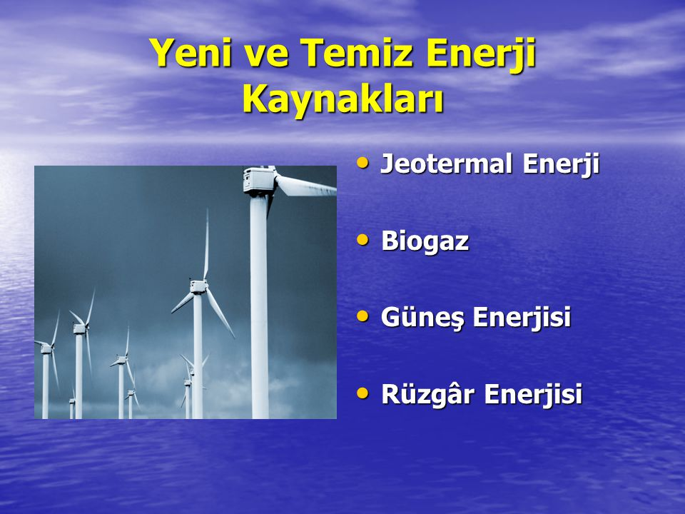Yeni ve Temiz Enerji Kaynakları
