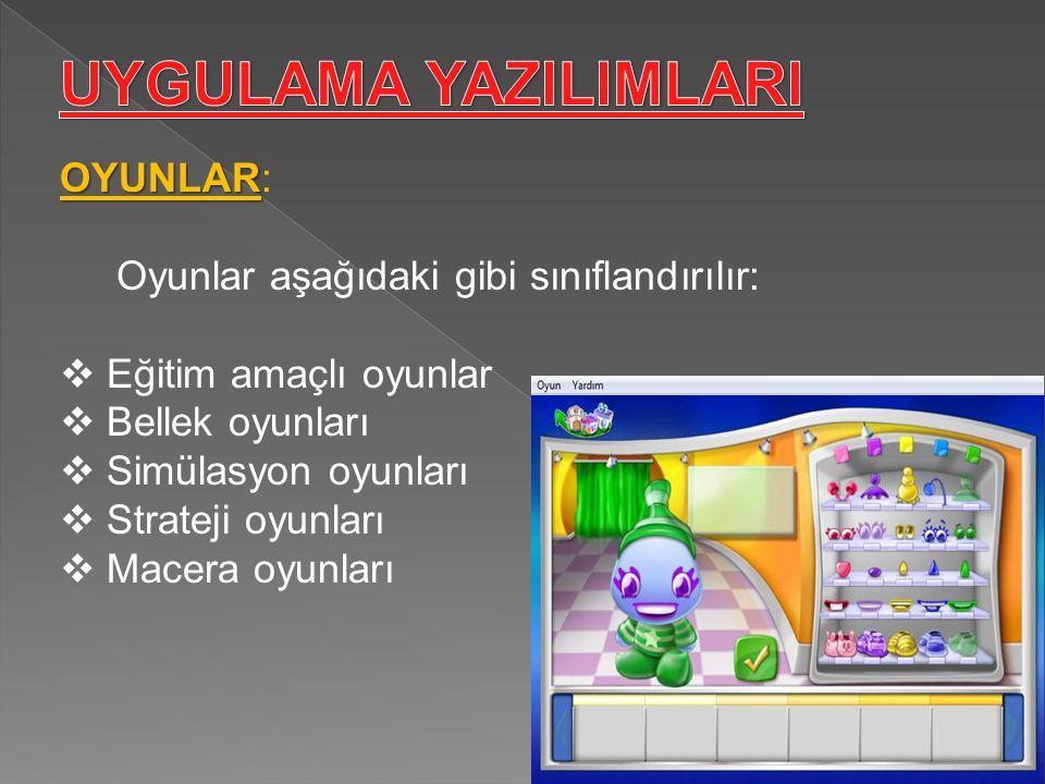 UYGULAMA YAZILIMLARI OYUNLAR: Oyunlar aşağıdaki gibi sınıflandırılır: