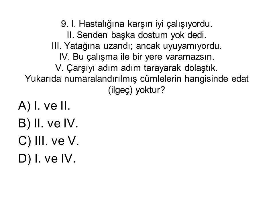 A) I. ve II. B) II. ve IV. C) III. ve V. D) I. ve IV.