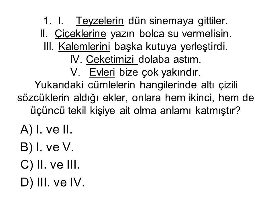 A) I. ve II. B) I. ve V. C) II. ve III. D) III. ve IV.