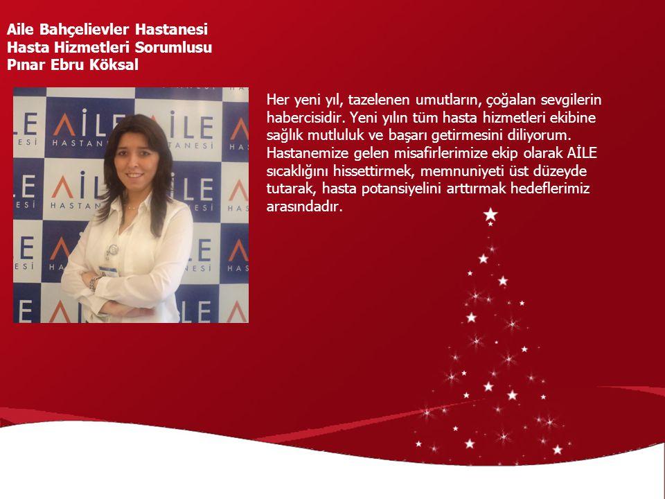 Aile Bahçelievler Hastanesi Hasta Hizmetleri Sorumlusu Pınar Ebru Köksal