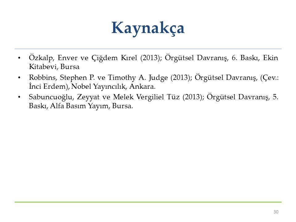 Kaynakça Özkalp, Enver ve Çiğdem Kırel (2013); Örgütsel Davranış, 6. Baskı, Ekin Kitabevi, Bursa.