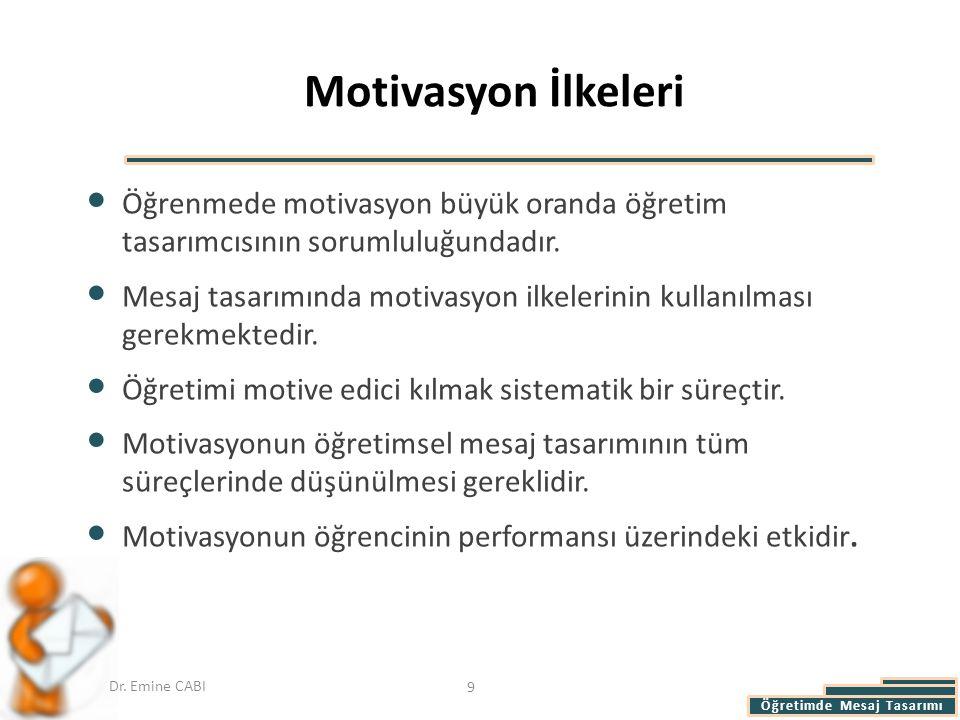 Motivasyon İlkeleri Öğrenmede motivasyon büyük oranda öğretim tasarımcısının sorumluluğundadır.