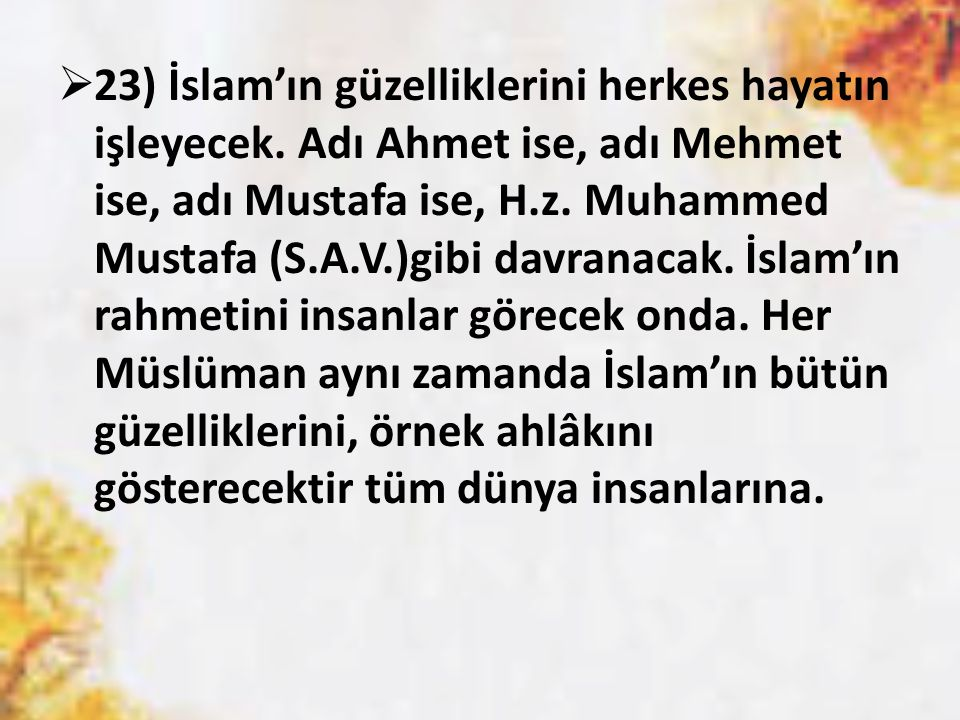 23) İslam'ın güzelliklerini herkes hayatın işleyecek