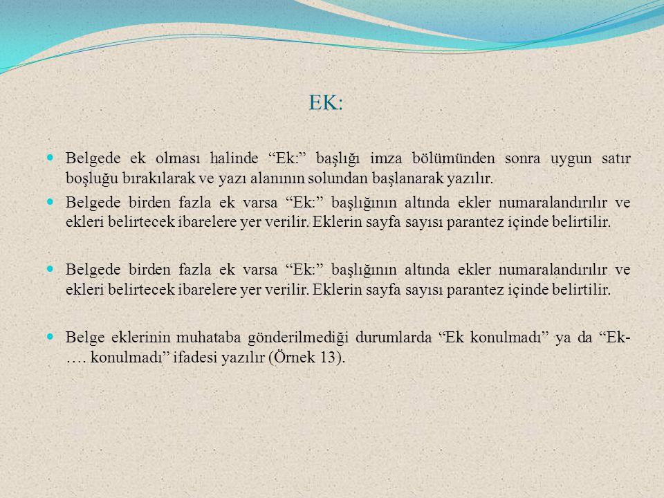 EK: Belgede ek olması halinde Ek: başlığı imza bölümünden sonra uygun satır boşluğu bırakılarak ve yazı alanının solundan başlanarak yazılır.