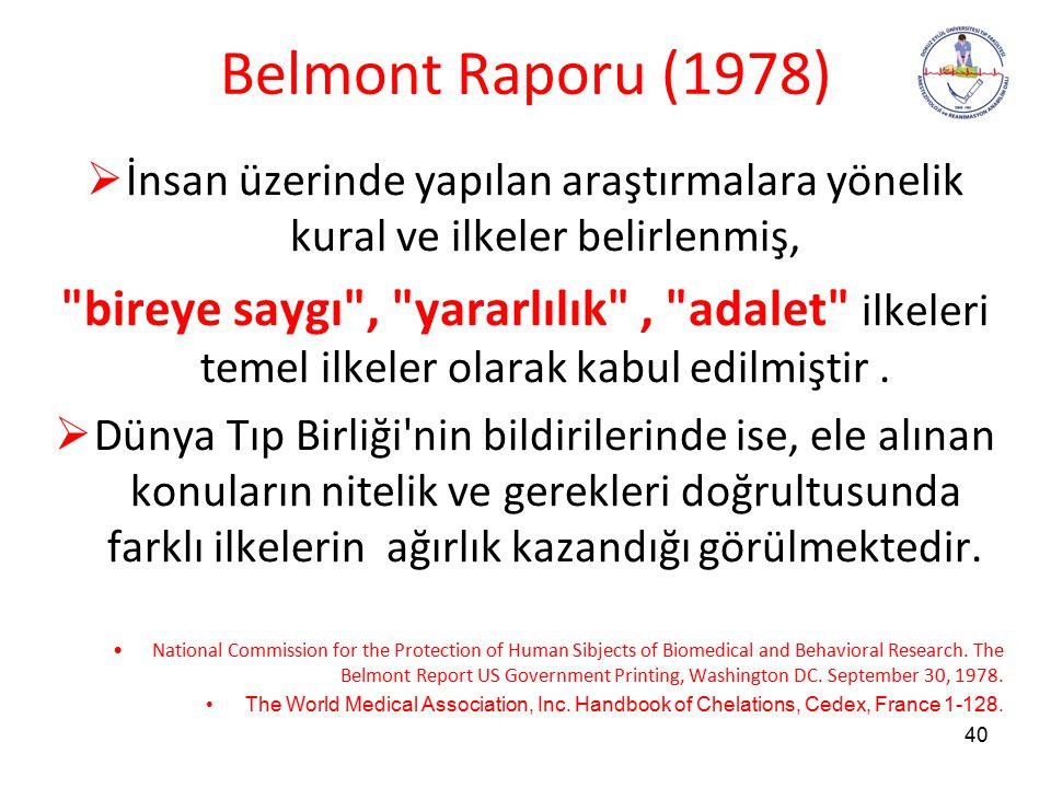Belmont Raporu (1978) İnsan üzerinde yapılan araştırmalara yönelik kural ve ilkeler belirlenmiş,