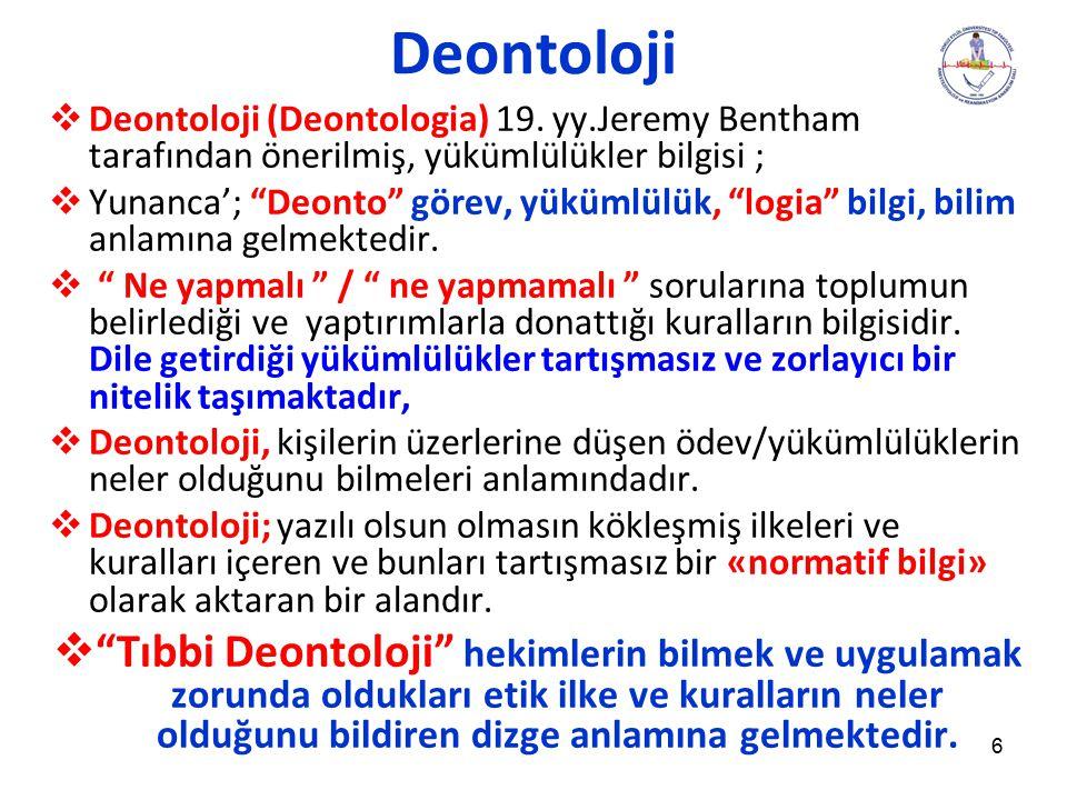 Deontoloji Deontoloji (Deontologia) 19. yy.Jeremy Bentham tarafından önerilmiş, yükümlülükler bilgisi ;