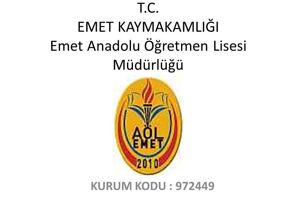 T.C. EMET KAYMAKAMLIĞI Emet Anadolu Öğretmen Lisesi Müdürlüğü