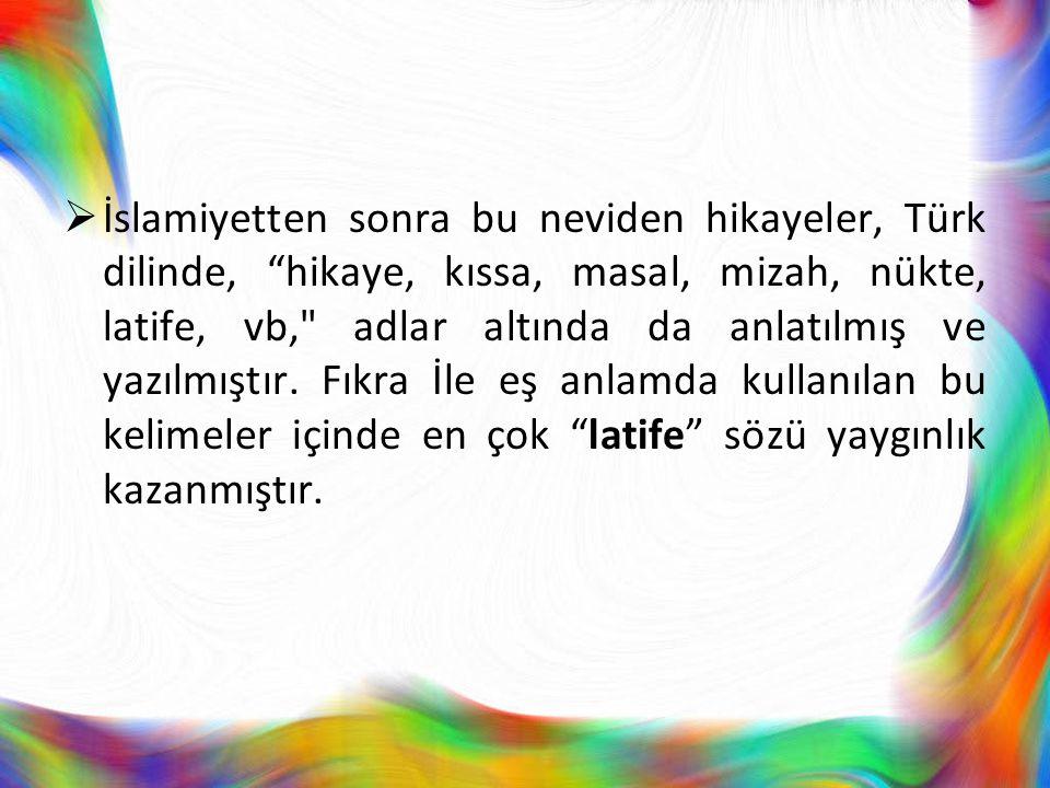 İslamiyetten sonra bu neviden hikayeler, Türk dilinde, hikaye, kıssa, masal, mizah, nükte, latife, vb, adlar altında da anlatılmış ve yazılmıştır.