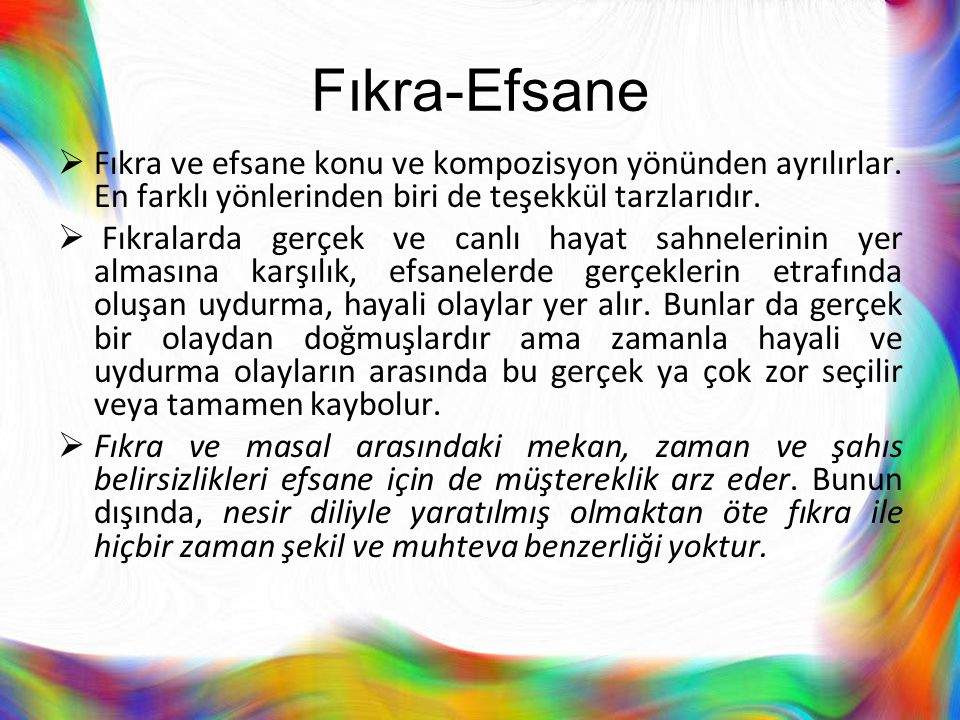 Fıkra-Efsane Fıkra ve efsane konu ve kompozisyon yönünden ayrılırlar. En farklı yönlerinden biri de teşekkül tarzlarıdır.
