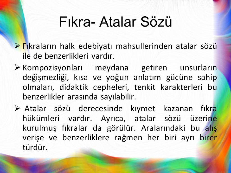 Fıkra- Atalar Sözü Fıkraların halk edebiyatı mahsullerinden atalar sözü ile de benzerlikleri vardır.