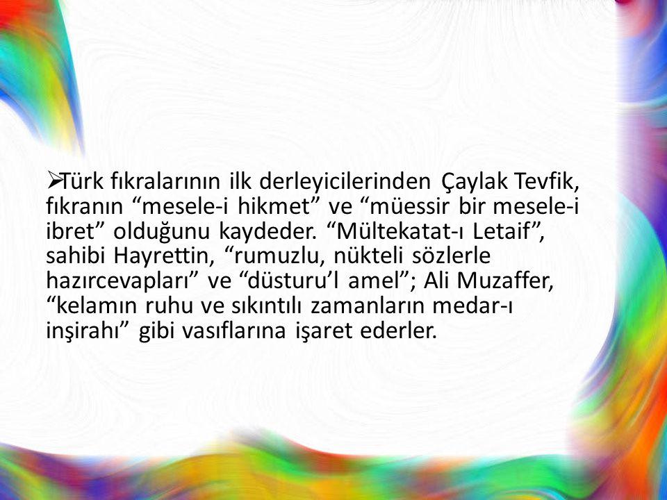 Türk fıkralarının ilk derleyicilerinden Çaylak Tevfik, fıkranın mesele-i hikmet ve müessir bir mesele-i ibret olduğunu kaydeder.
