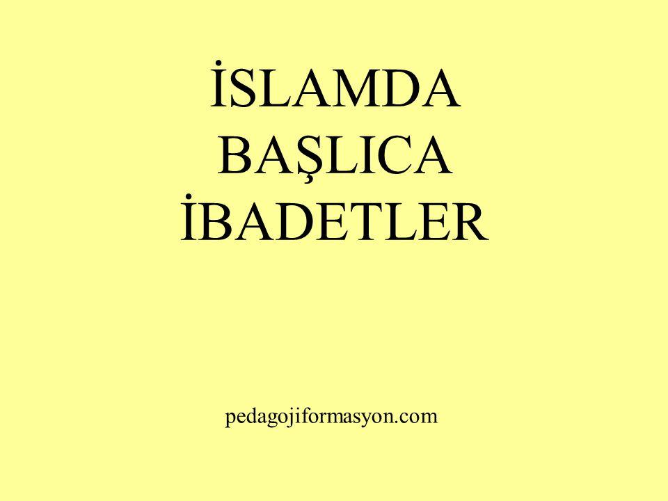 İSLAMDA BAŞLICA İBADETLER