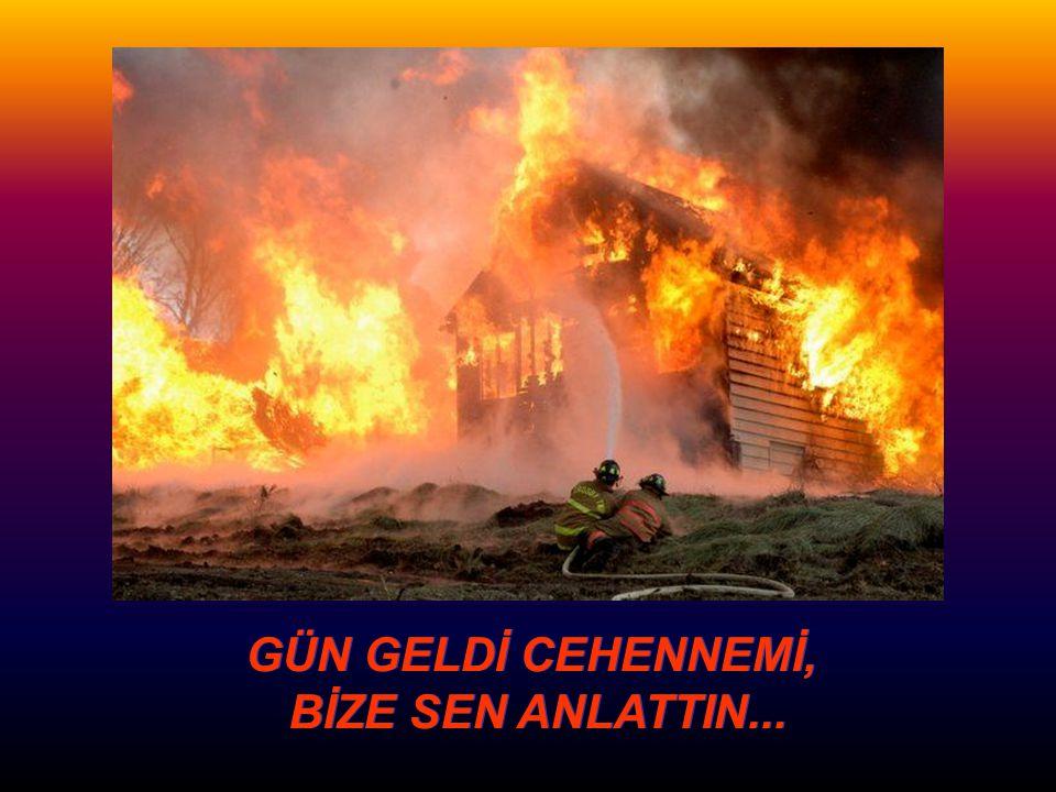GÜN GELDİ CEHENNEMİ, BİZE SEN ANLATTIN...