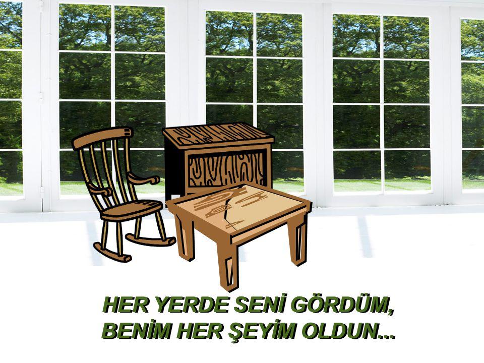 HER YERDE SENİ GÖRDÜM, BENİM HER ŞEYİM OLDUN...