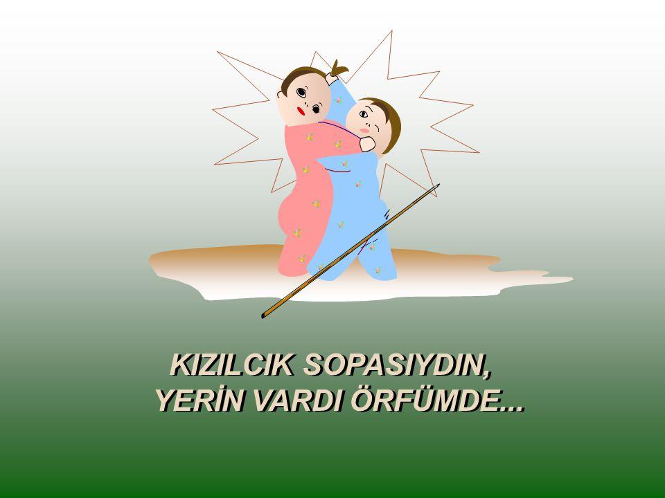 KIZILCIK SOPASIYDIN, YERİN VARDI ÖRFÜMDE...