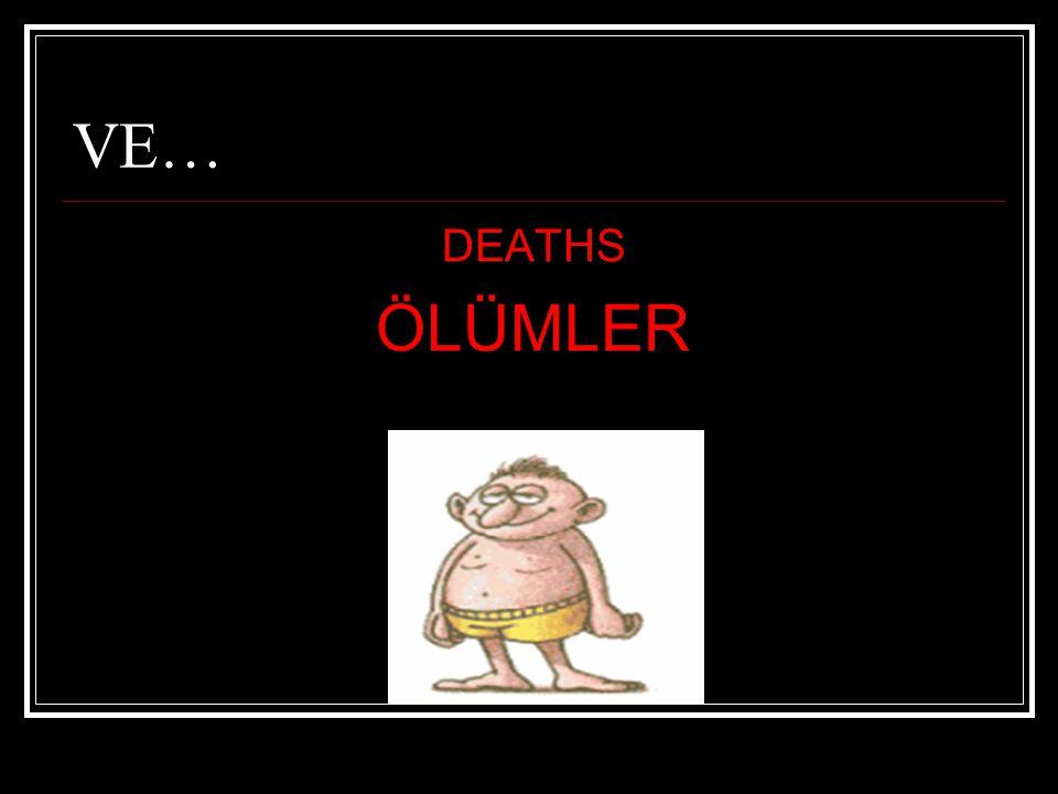 VE… DEATHS ÖLÜMLER